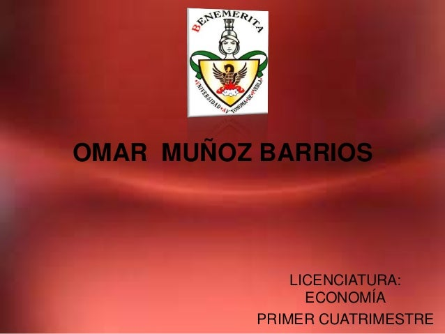 OMAR MUÑOZ BARRIOS               LICENCIATURA:                 ECONOMÍA           PRIMER CUATRIMESTRE