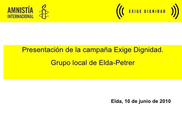 Presentación de la campaña Exige Dignidad. Grupo local de Elda-Petrer Elda, 10 de junio de 2010