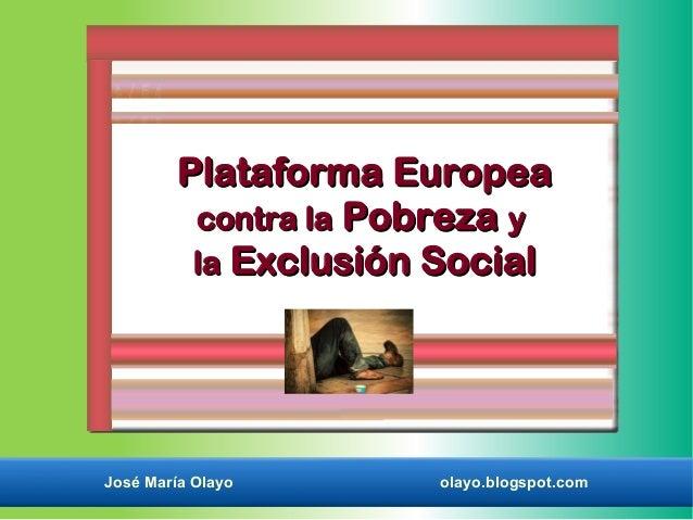 Plataforma Europea          contra la Pobreza y          la Exclusión SocialJosé María Olayo      olayo.blogspot.com