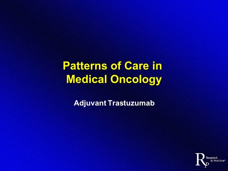 Patterns of Care in  Medical Oncology Adjuvant Trastuzumab
