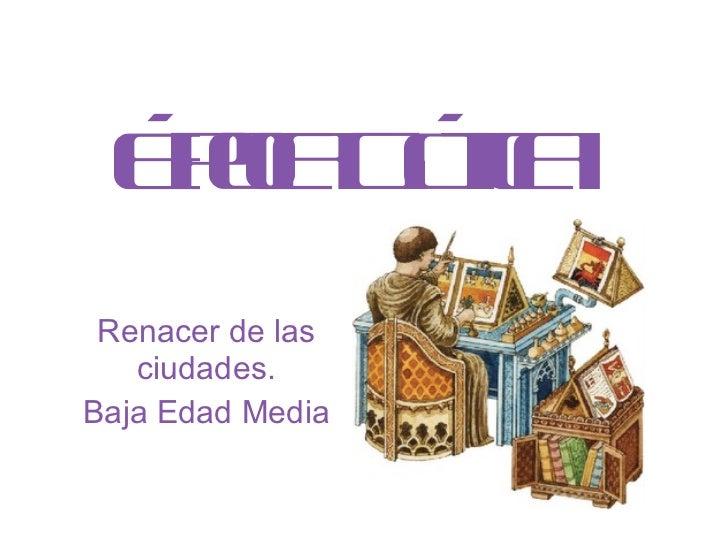 Época Gótica Renacer de las ciudades. Baja Edad Media