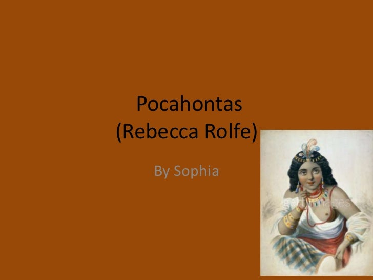 Pocahontas(Rebecca Rolfe)<br />By Sophia<br />