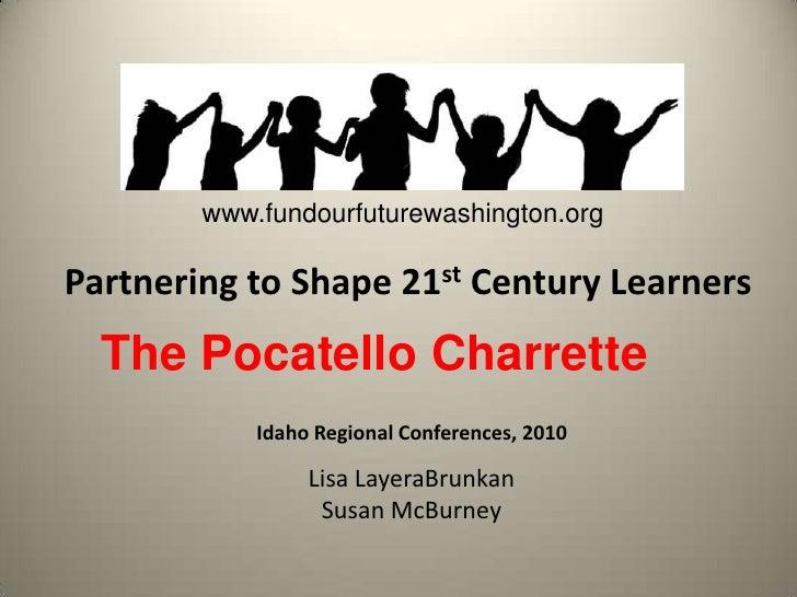 www.fundourfuturewashington.org<br />Partnering to Shape 21st Century Learners<br />The Pocatello Charrette<br />Idaho Reg...