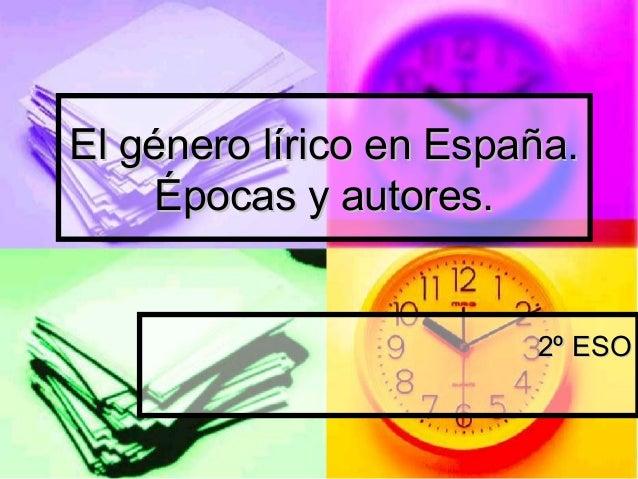El género lírico en España. Épocas y autores.  2º ESO