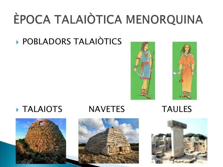 POBLADORS TALAIÒTICS<br />TALAIOTS          NAVETES              TAULES<br />ÈPOCA TALAIÒTICA MENORQUINA<br />