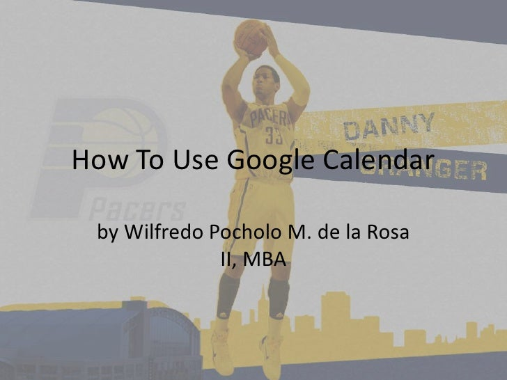 How To Use Google Calendar<br />by WilfredoPocholo M. de la Rosa II, MBA<br />