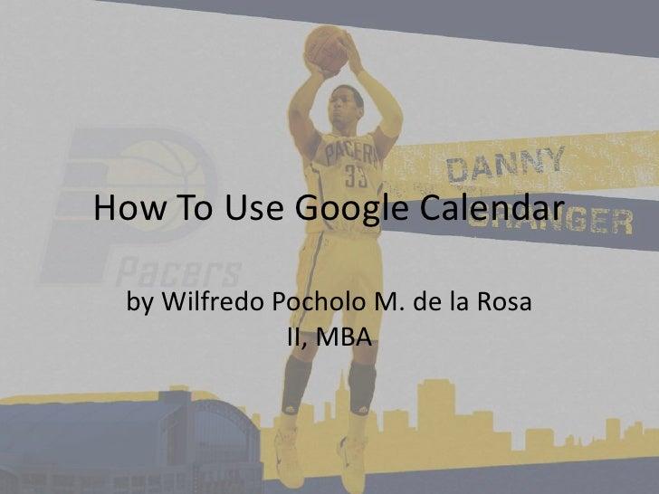 Poch dela rosa_how to use google calendar.ppt