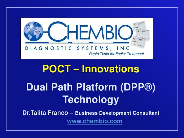 POCT – Innovations<br />Dual Path Platform (DPP®) Technology<br />Dr.Talita Franco – Business Development Consultant<br />...