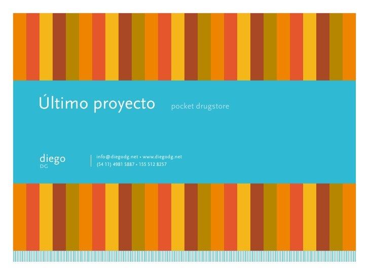 Último proyecto                            pocket drugstore     diego   info@diegodg.net • www.diegodg.net         (54 11)...