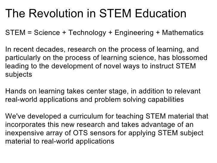 The Revolution in STEM Education <ul><li>STEM = Science + Technology + Engineering + Mathematics </li></ul><ul><li>  </li>...