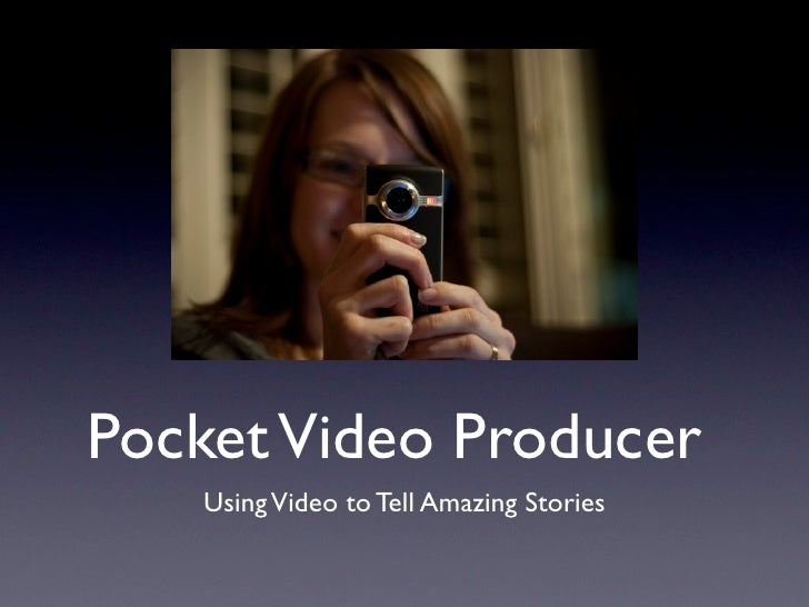 Pocket Video Producer   Using Video to Tell Amazing Stories