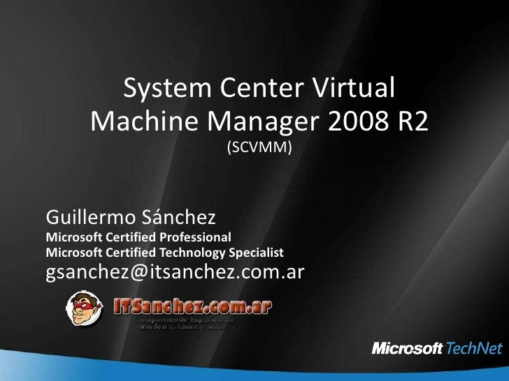 System Center VirtualMachine Manager 2008 R2(SCVMM)<br />Guillermo Sánchez<br />Microsoft Certified Professional<br />Micr...
