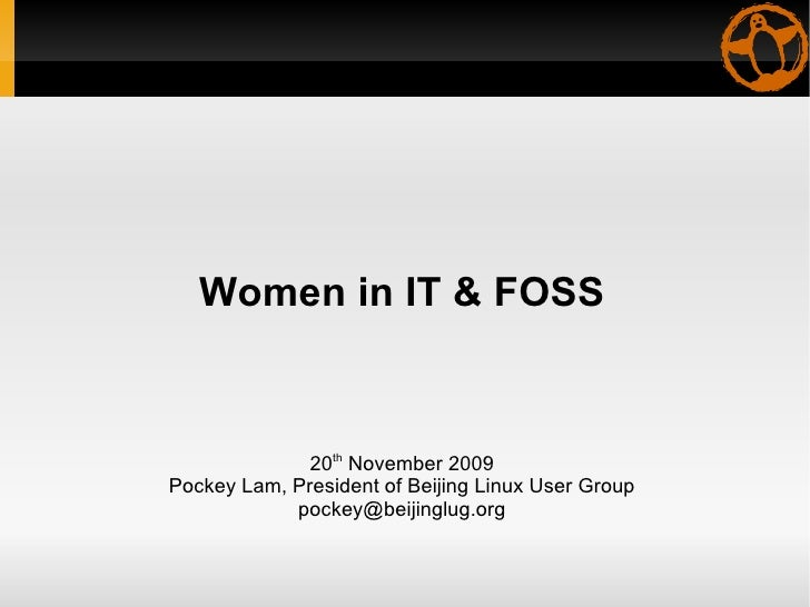 Women in IT & FOSS 20 th  November 2009 Pockey Lam, President of Beijing Linux User Group [email_address]