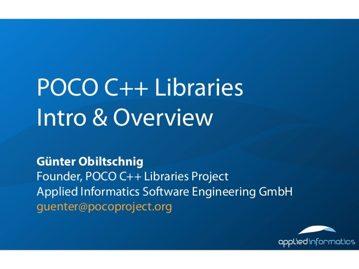 POCO C++ LibrariesIntro & OverviewGünter ObiltschnigFounder, POCO C++ Libraries ProjectApplied Informatics Software Engine...
