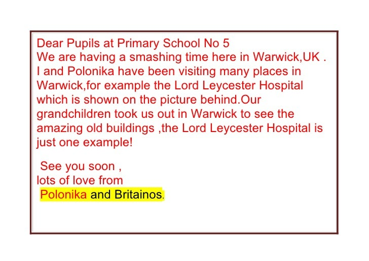 Dear Pupils at Primary School No 5We are having a smashing time here in Warwick,UK .I and Polonika have been visiting many...