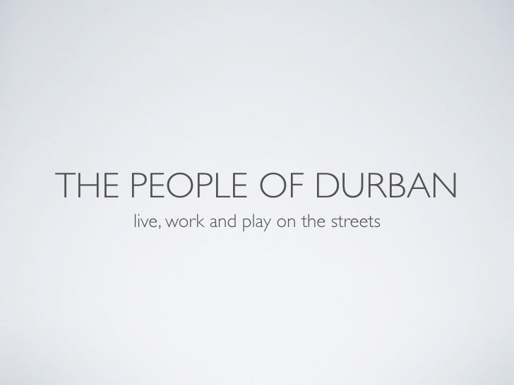 THE PEOPLE OF DURBAN    live, work and play on the streets
