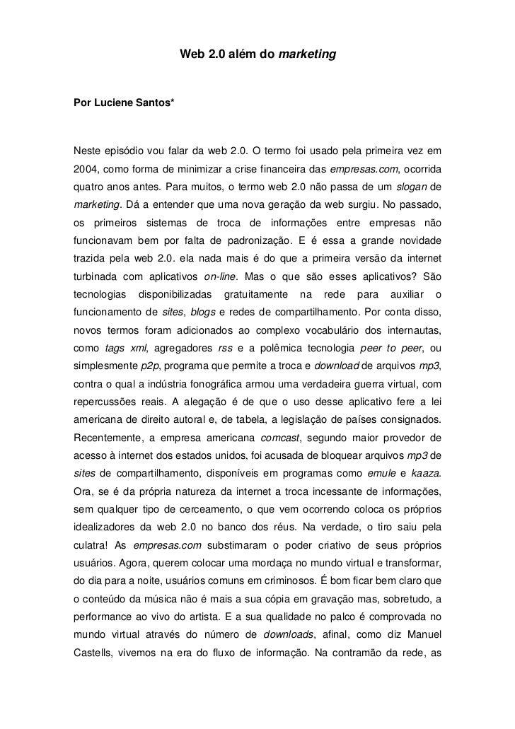 Web 2.0 além do marketing    Por Luciene Santos*    Neste episódio vou falar da web 2.0. O termo foi usado pela primeira v...