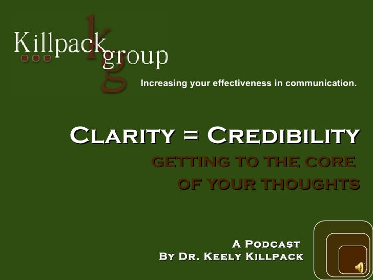 Clarity = Credibility getting to the core  of your thoughts A Podcast  By Dr. Keely Killpack Increasing your effectiveness...