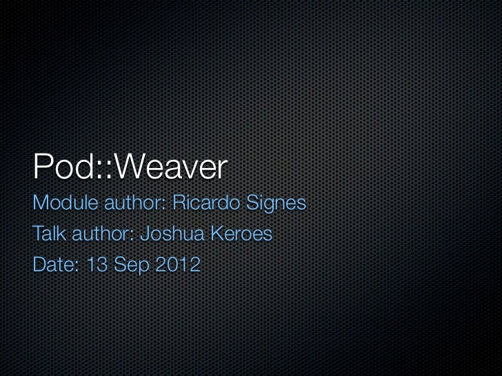 Pod::WeaverModule author: Ricardo SignesTalk author: Joshua KeroesDate: 13 Sep 2012