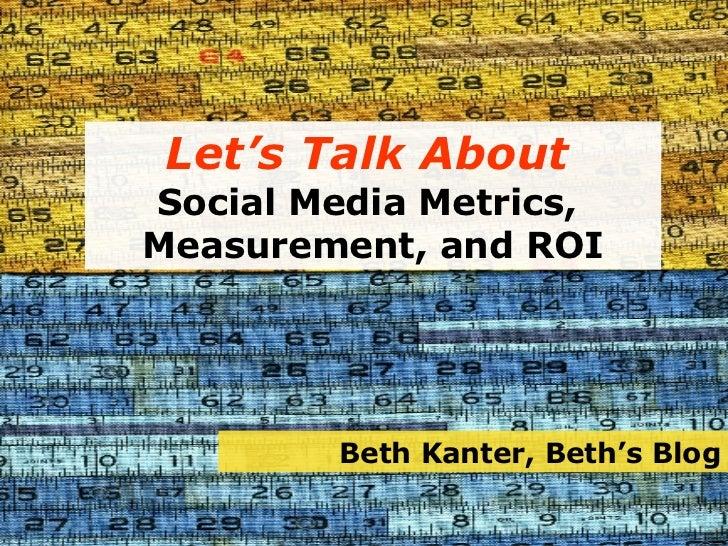 Let's Talk About   Social Media Metrics,  Measurement, and ROI Beth Kanter, Beth's Blog