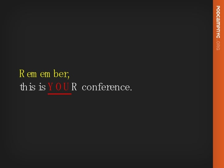 Remember,  this is  YOU R conference.