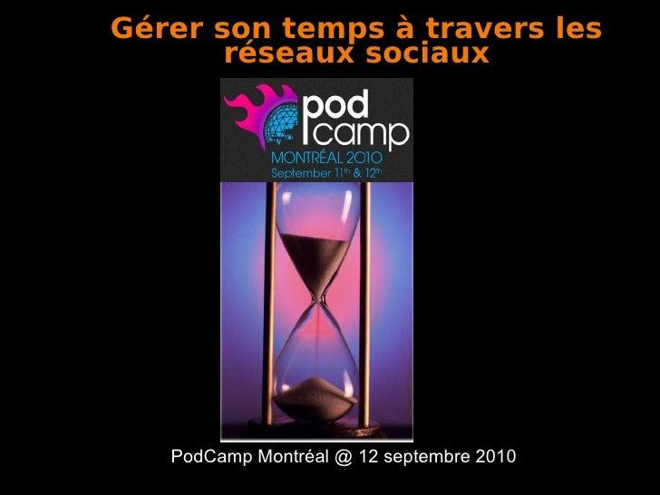 PodCamp Montréal @ 12 septembre 2010 Gérer son temps à travers les réseaux sociaux