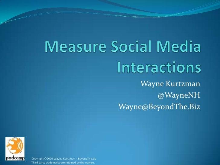 Measure Social Media Interactions<br />Wayne Kurtzman<br />@WayneNH<br />Wayne@BeyondThe.Biz<br />Copyright ©2009 Wayne Ku...