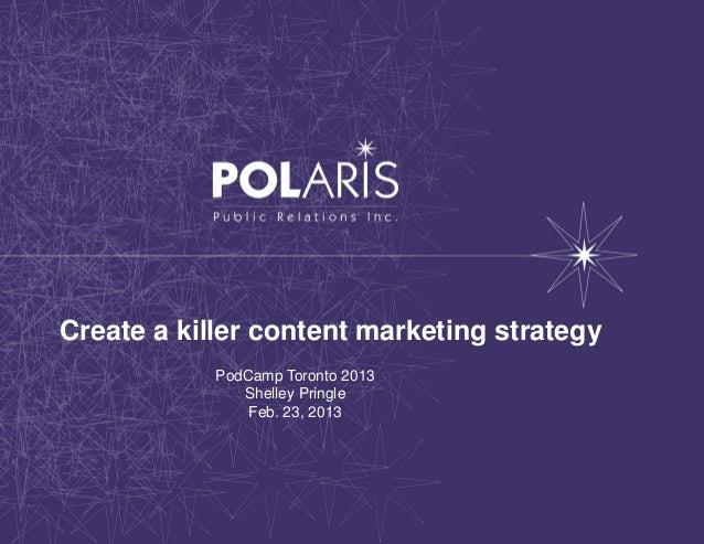 Create a killer content marketing strategy            PodCamp Toronto 2013               Shelley Pringle                Fe...