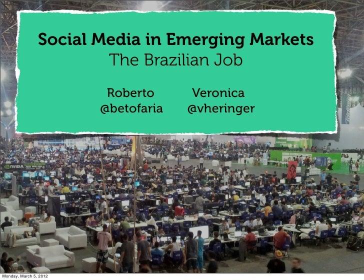 Social Media in Emerging Markets                        The Brazilian Job                         Roberto     Veronica    ...