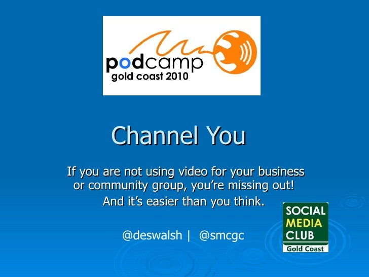 Channel You If you are not using video for your business or community group, you're missing out!  And it's easier than you...