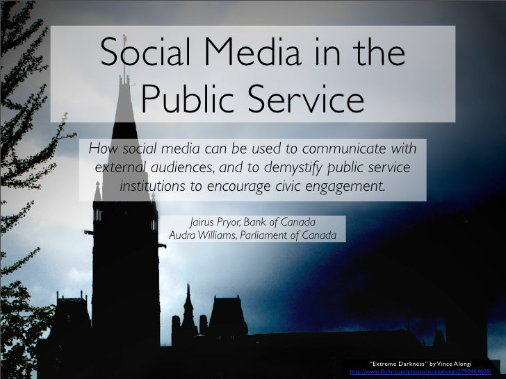 Social Media in the    Public Service How social media can be used to communicate with  external audiences, and to demysti...