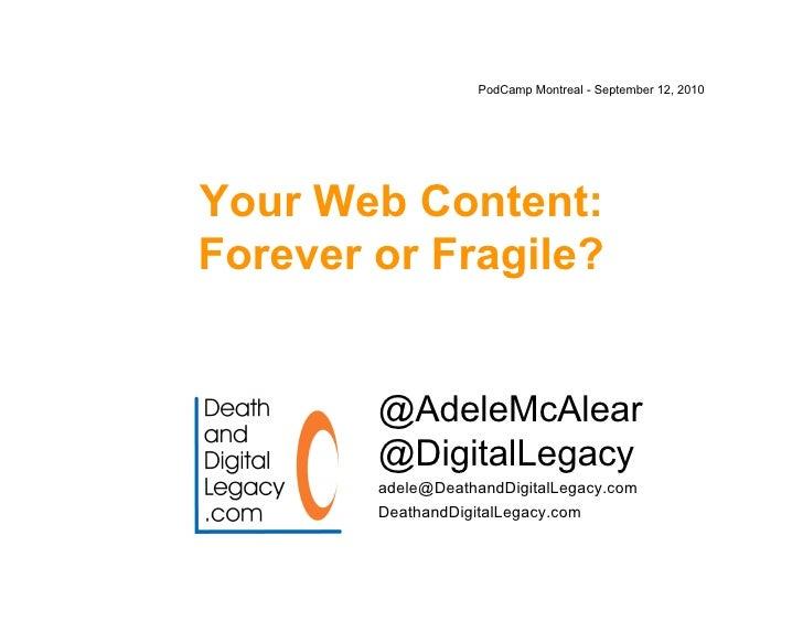 PodCamp Montreal - September 12, 2010     Your Web Content: Forever or Fragile?           @AdeleMcAlear         @DigitalLe...