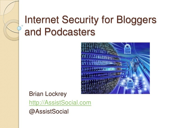 Internet Security for Bloggers and Podcasters<br />Brian Lockrey<br />http://AssistSocial.com<br />@AssistSocial<br />
