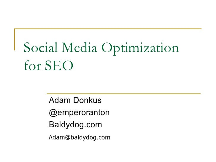 Social Media Optimization for SEO Adam Donkus @emperoranton Baldydog.com