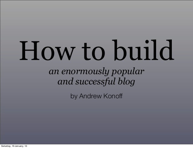How to build an enormously popular and successful blog