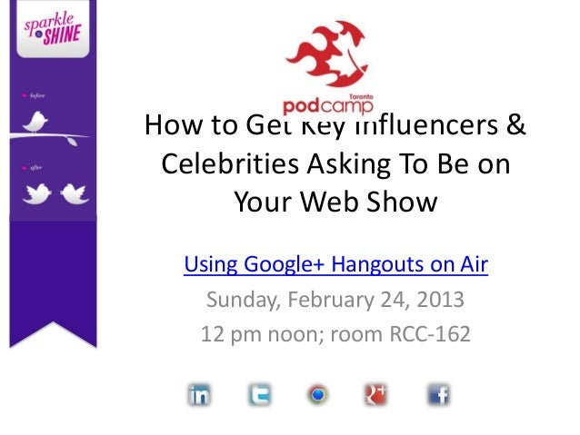 How to Get Key Influencers & Celebrities Asking To Be on      Your Web Show  Using Google+ Hangouts on Air    Sunday, Febr...
