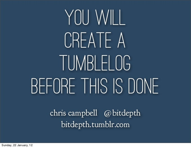 you will                          create a                         tumblelog                     before this is done      ...