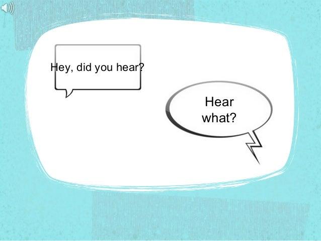 Hey, did you hear? Hear what?