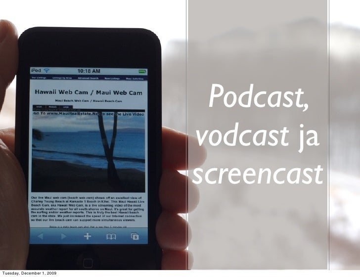 Podcast, vodcast, screencast