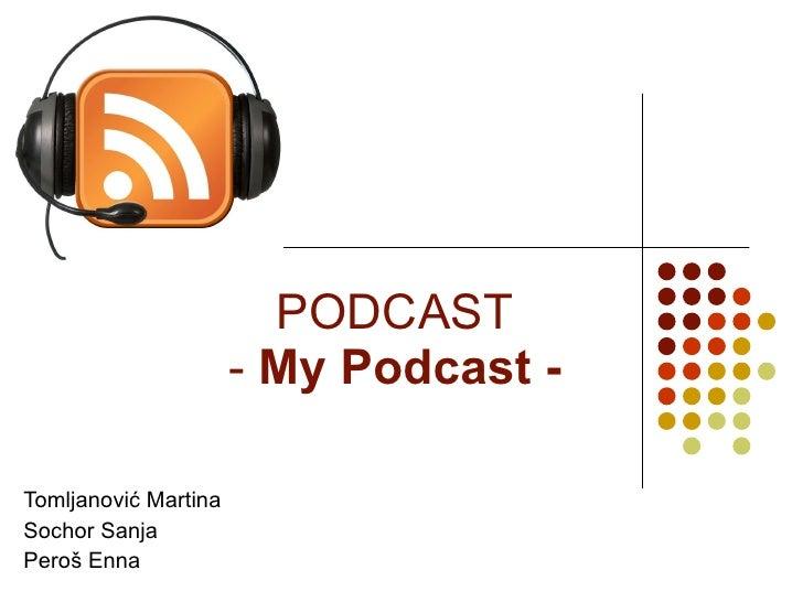 PODCAST -  My Podcast - Tomljanović Martina Sochor Sanja Peroš Enna