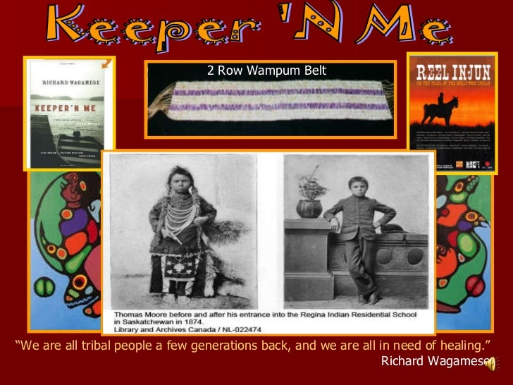 "Keeper 'N Me "" We are all tribal people a few generations back, and we are all in need of healing."" Richard Wagamese 2 Row..."