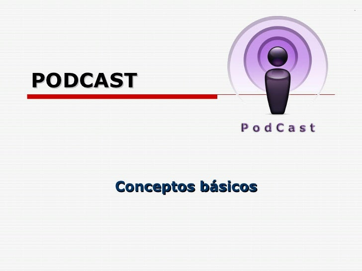 PODCAST Conceptos básicos Raymond Marquina Universidad de Los Andes. Mérida. Venezuela Edublog:  www.humanidades.ula.ve/ra...