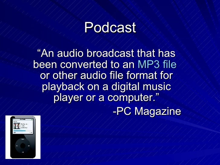 """Podcast """"An audio broadcast that has been converted to an  MP3 file  or other audio file format for playback on a digital ..."""