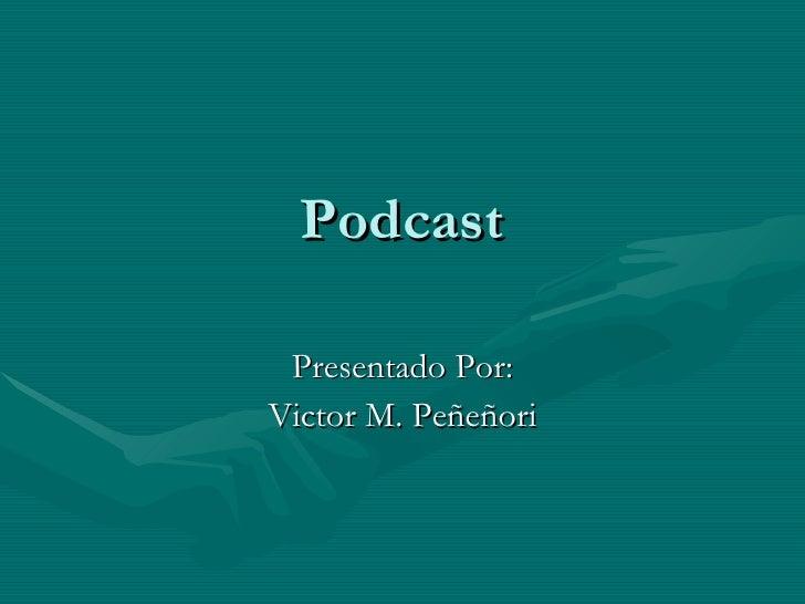 Podcast Presentado Por: Victor M. Peñeñori
