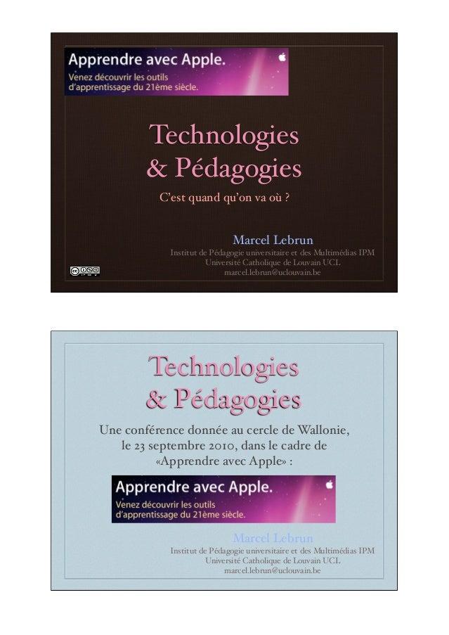 Technologies & Pédagogies C'est quand qu'on va où ? Marcel Lebrun Institut de Pédagogie universitaire et des Multimédias I...