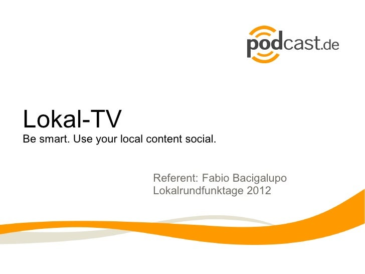 Lokal-TVBe smart. Use your local content social.                          Referent: Fabio Bacigalupo                      ...