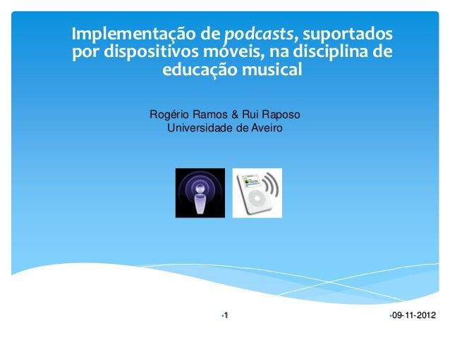 Implementação de podcasts, suportadospor dispositivos móveis, na disciplina de           educação musical          Rogério...