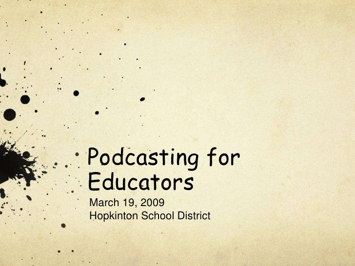 Podcasting for Educators<br />March 19, 2009<br />Hopkinton School District<br />