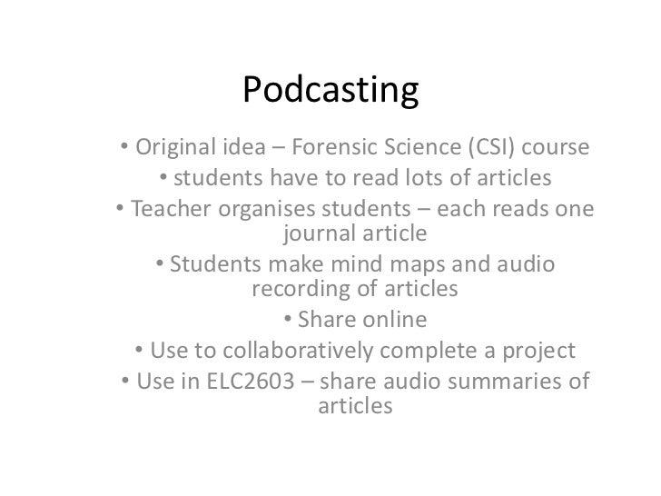 Podcasting<br /><ul><li> Original idea – Forensic Science (CSI) course