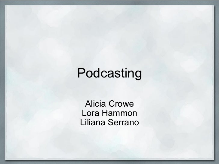 Podcasting Alicia Crowe Lora Hammon Liliana Serrano
